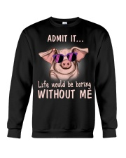 Pig admit it life would be boring without me Crewneck Sweatshirt thumbnail