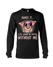 Pig admit it life would be boring without me Long Sleeve Tee thumbnail