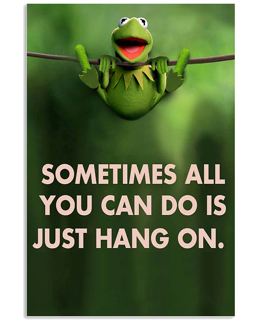 Sometimes All You Can Do Is Just Hang On kermit 11x17 Poster