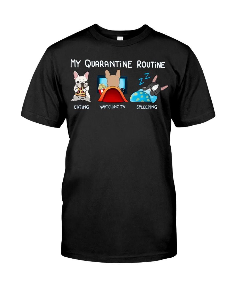 My Quarantine Routine frenchie3 Classic T-Shirt