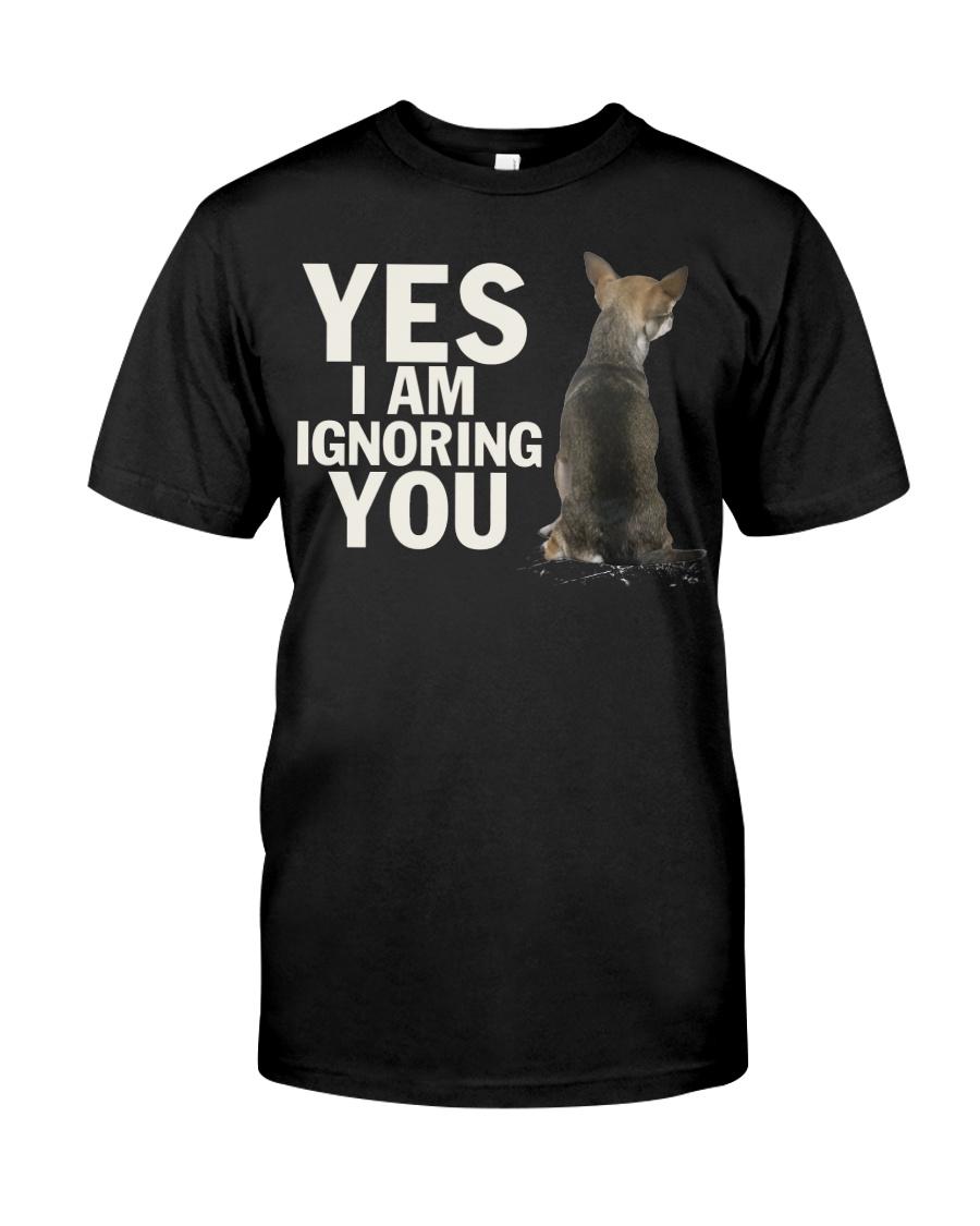 Yes I Am Ignoring You Chihuahua IGNORING 2 Classic T-Shirt