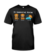 My Quarantine Routine Golden Retriever2 Classic T-Shirt front