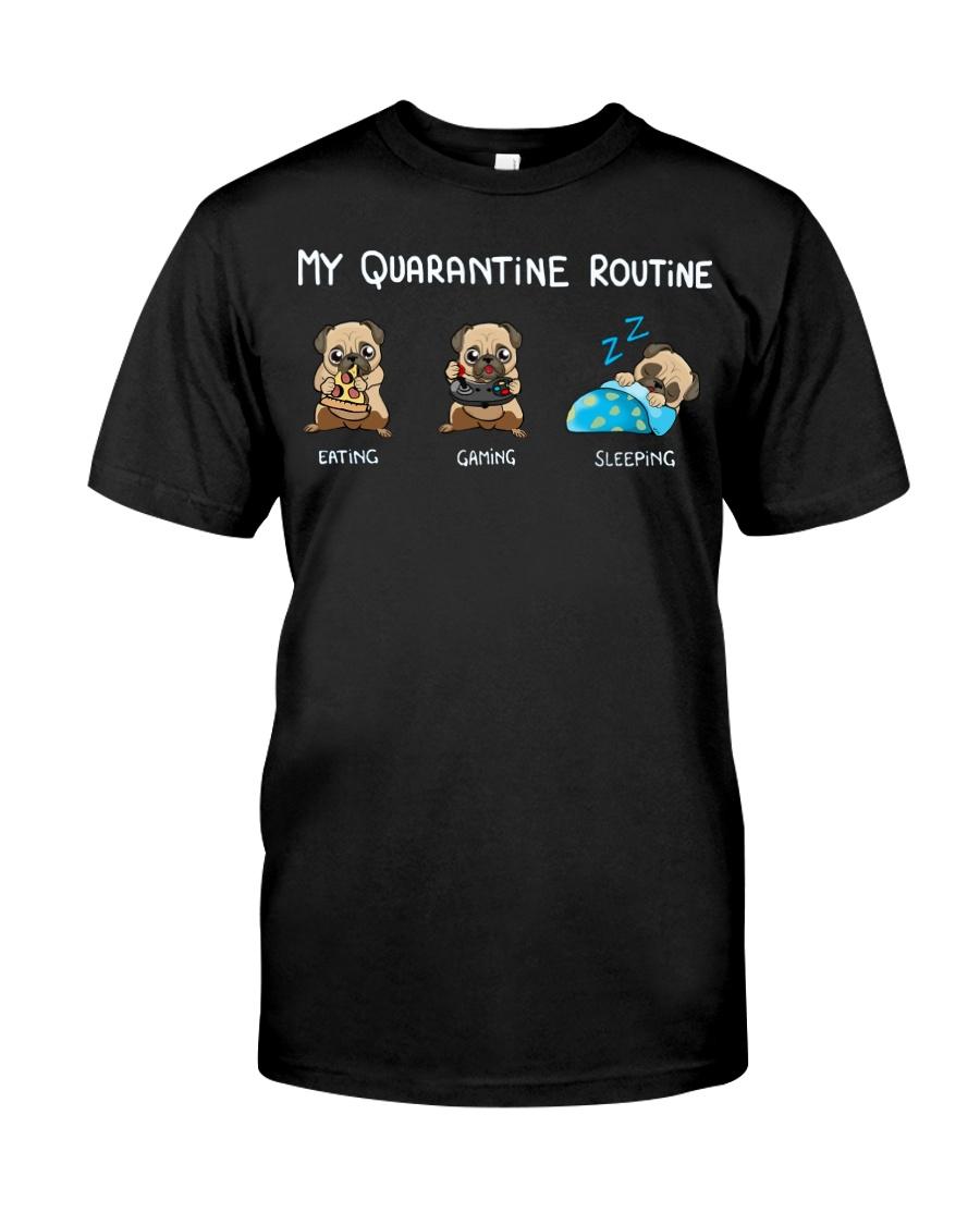 My Quarantine Routine  pug4 Classic T-Shirt