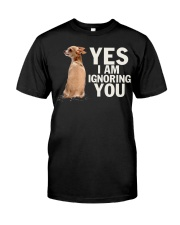 Yes I Am Ignoring You Chihuahua IGNORING Classic T-Shirt front