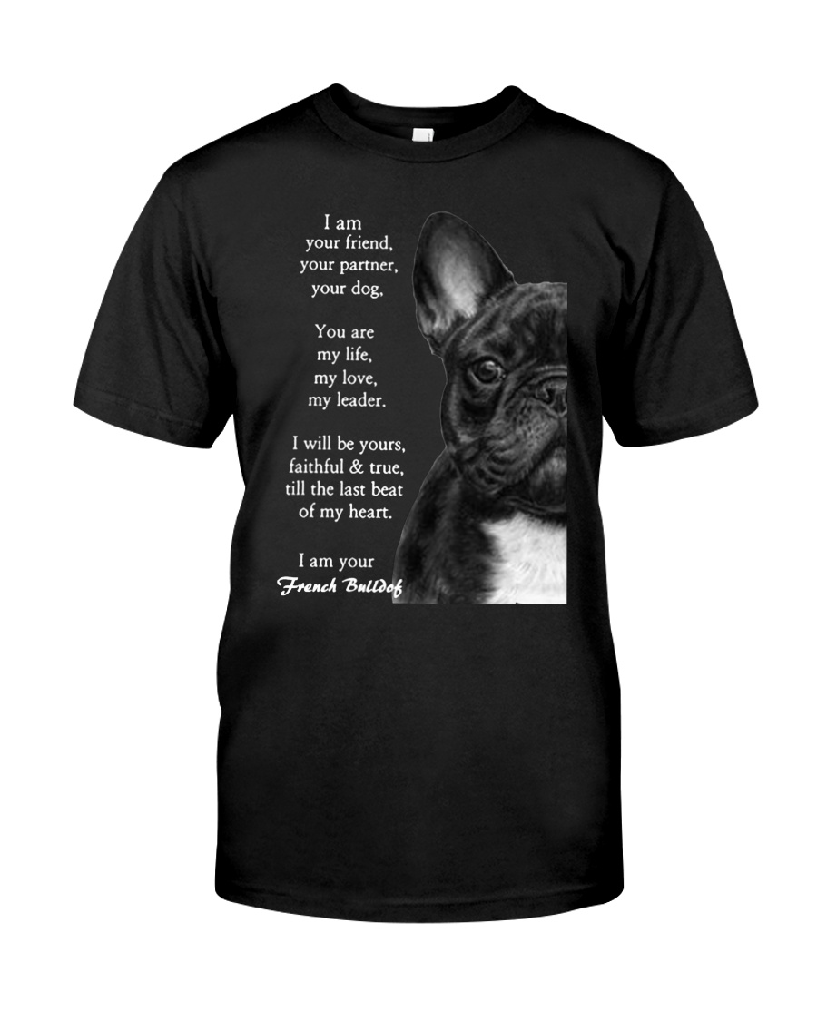 I am your friend your partner your dog french bull Classic T-Shirt