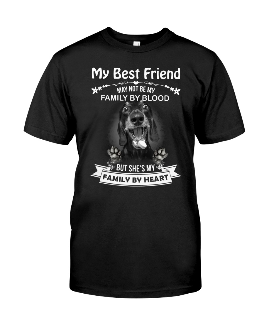My Best Friend May Not Be My Family By Dachshund Classic T-Shirt