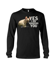 Yes I Am Ignoring Frenchie Long Sleeve Tee thumbnail