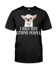 I only Bite Stupid People chihuahua Classic T-Shirt front