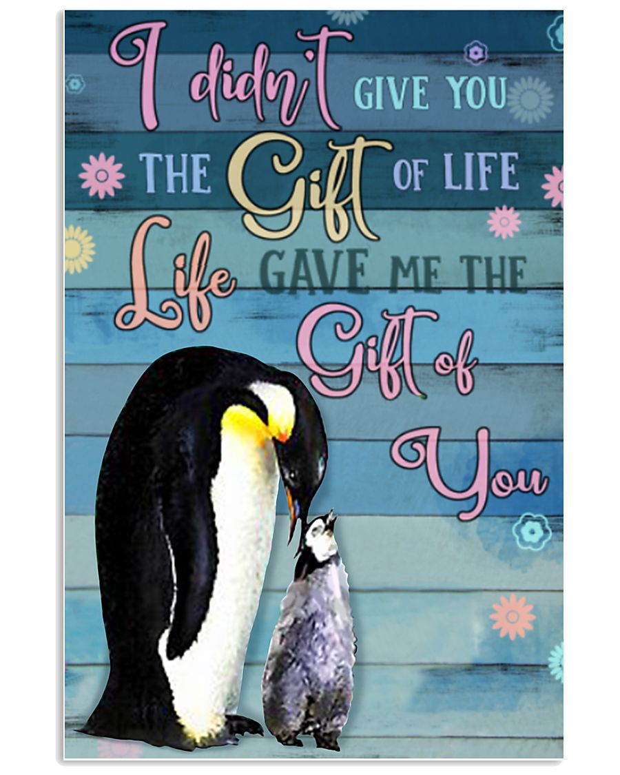 I Didnt Give You The Gift Of Life Gave Me penguin 11x17 Poster