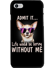 Chihuahua Admit it life would be boring without me Phone Case thumbnail