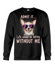 Chihuahua Admit it life would be boring without me Crewneck Sweatshirt thumbnail