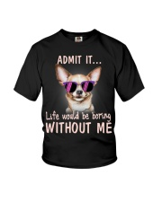 Chihuahua Admit it life would be boring without me Youth T-Shirt thumbnail