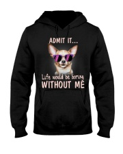 Chihuahua Admit it life would be boring without me Hooded Sweatshirt thumbnail