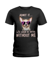Chihuahua Admit it life would be boring without me Ladies T-Shirt thumbnail