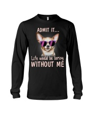Chihuahua Admit it life would be boring without me Long Sleeve Tee thumbnail