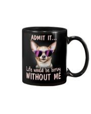 Chihuahua Admit it life would be boring without me Mug thumbnail