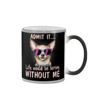 Chihuahua Admit it life would be boring without me Color Changing Mug thumbnail