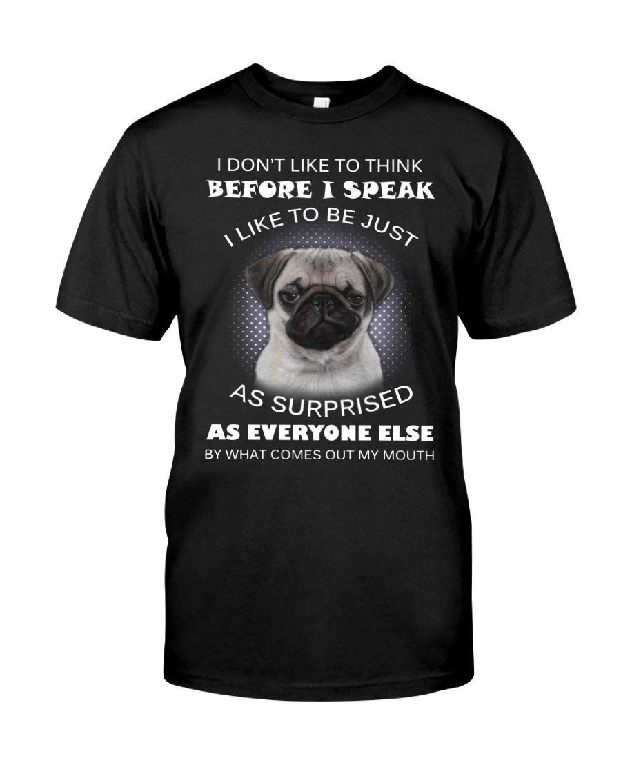 I Don'T Like To Think Before I Speak Pug Classic T-Shirt