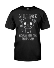 6 Feet Back Because Fluff You That'S Why Cat Classic T-Shirt front