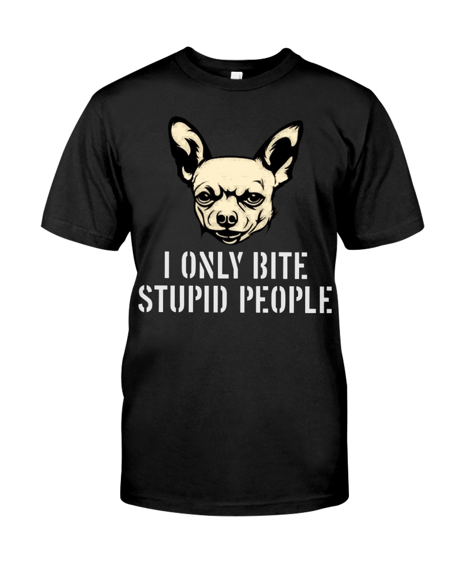 I Only Bite Stupid People Chihuahua2 Classic T-Shirt