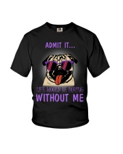 Pug admit it life would be boring without me Youth T-Shirt thumbnail