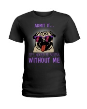Pug admit it life would be boring without me Ladies T-Shirt thumbnail