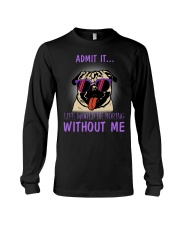 Pug admit it life would be boring without me Long Sleeve Tee thumbnail
