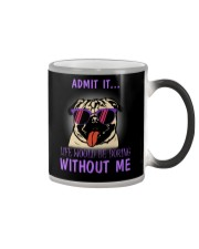 Pug admit it life would be boring without me Color Changing Mug thumbnail