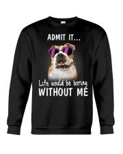 Bulldog admit it life would be boring without me Crewneck Sweatshirt thumbnail