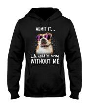 Bulldog admit it life would be boring without me Hooded Sweatshirt thumbnail
