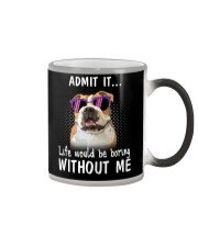 Bulldog admit it life would be boring without me Color Changing Mug thumbnail