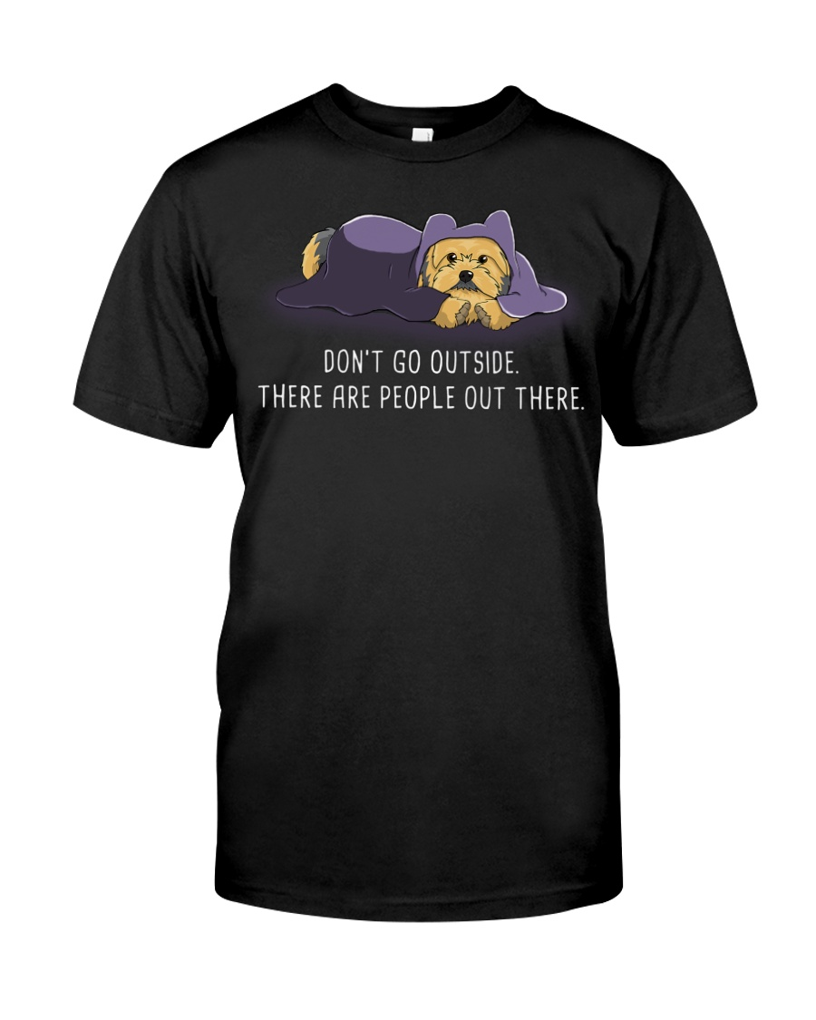 Don'T Go Outside There Are People Out There yorkie Classic T-Shirt