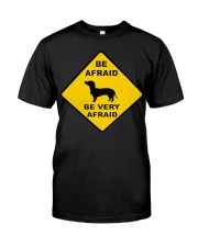 Be afreid be very afaid dachshund Classic T-Shirt front