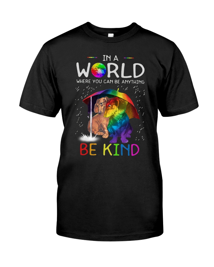 In A World Where You Can Be dachshund rain 7 color Classic T-Shirt
