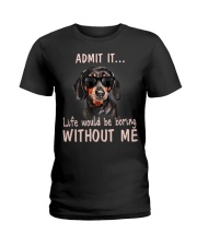 dachshund admit it life would be boring without me Ladies T-Shirt thumbnail