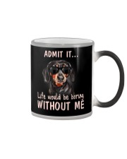 dachshund admit it life would be boring without me Color Changing Mug thumbnail