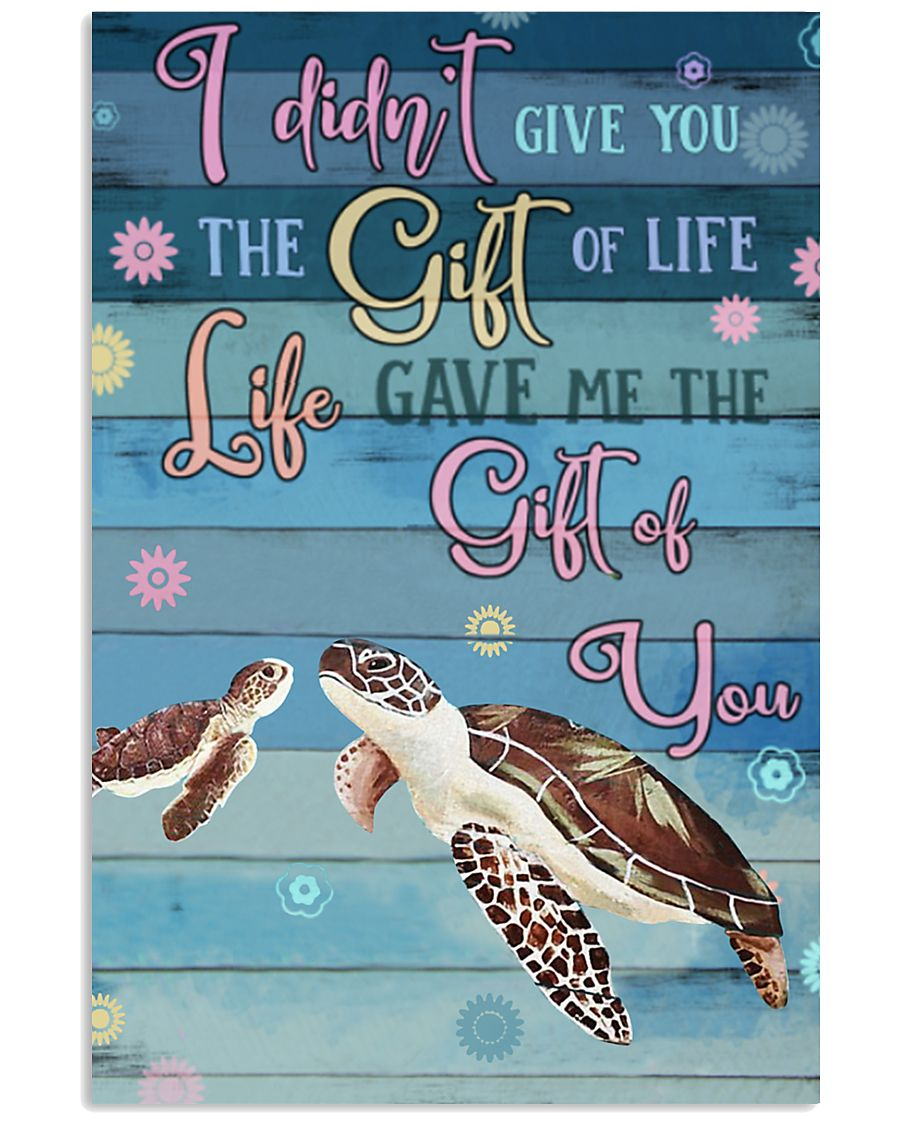 I Didnt Give You The Gift Of Life Gave Me turtle 11x17 Poster