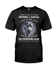 I Don'T Like To Think Before I Speak Great Dane Classic T-Shirt front