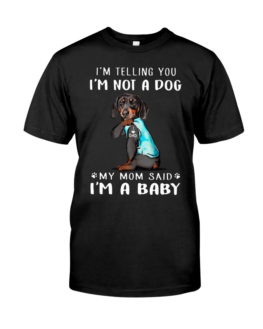 Dachshund I'm Telling You I'm Not A Dog Classic T-Shirt