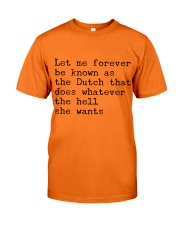 LET ME FOREVER BE KNOWN AS THE DUTCH THAT DOES Classic T-Shirt front