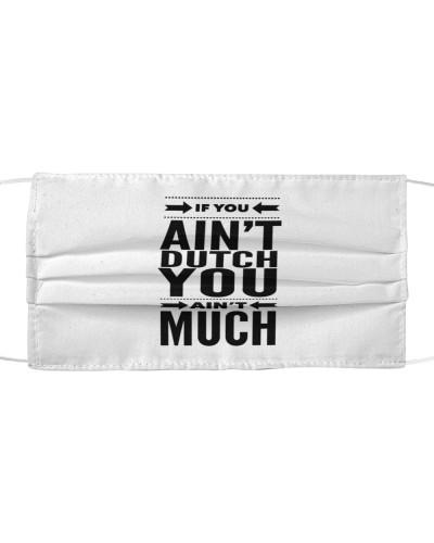 IF YOU AIN'T DUTCH YOU AIN'T MUCHS