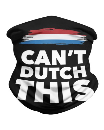 CAN'T DUTCH THIS