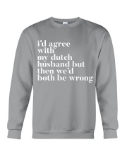 I'D AGREE WITH MY DUTCH HUSBAND BUT THEN WE'D BOTH Crewneck Sweatshirt thumbnail