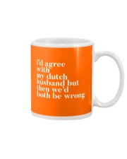 I'D AGREE WITH MY DUTCH HUSBAND BUT THEN WE'D BOTH Mug thumbnail