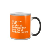 I'D AGREE WITH MY DUTCH HUSBAND BUT THEN WE'D BOTH Color Changing Mug thumbnail