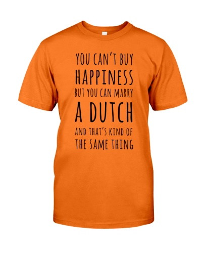YOU CAN'T BUY HAPPINESS BUT YOU CAN MARRY A DUTCH