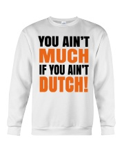 YOU AIN'T MUCH IF YOU AINT'T DUTCH Crewneck Sweatshirt thumbnail