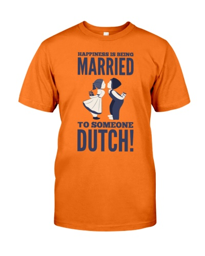 HAPPINESS IS BEING MARRIED TO SOMEONE DUTCH