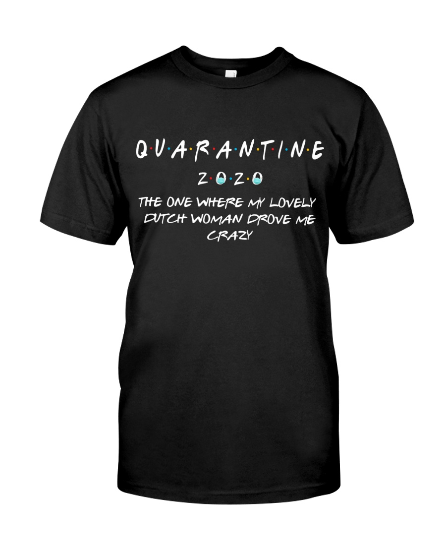 QUARANTINE THE ONE WHERE MY LOVELY DUTCH WOMAN Classic T-Shirt