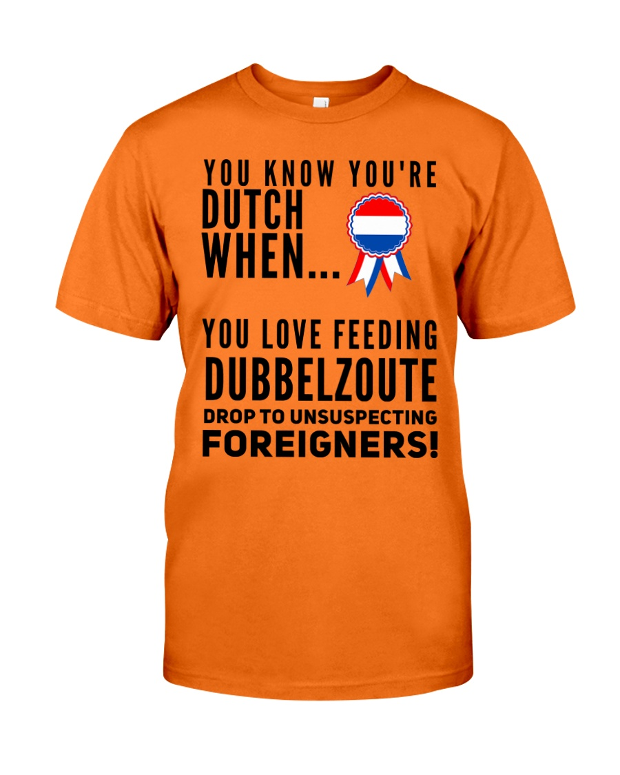 YOU KNOW YOU'RE DUTCH DUBBELZOUTE Classic T-Shirt